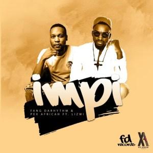 Fang DaRhythm & Pex Africah - Impi (feat. Lizwi)