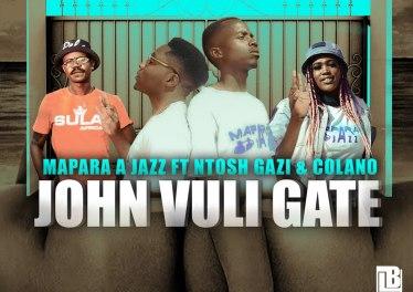 Mapara A Jazz - John Vuli Gate (feat. Ntosh Gazi & Calona)