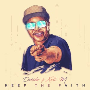 Oskido - Keep The Faith (feat. Xoli M)