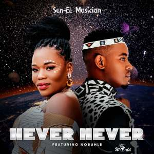 Sun-EL Musician & Nobuhle - Never Never