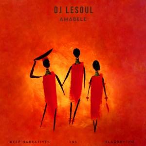 DJ LeSoul - Amabele (feat. Deep Narratives, TNS & Blaqrhythm)