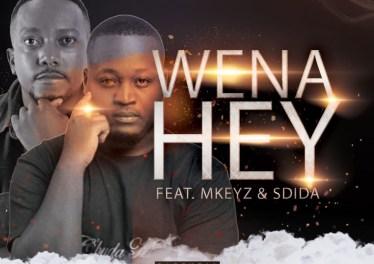 C'buda M & Mhaw Keys - Wena Hey (feat. Mkeyz & Sdida)