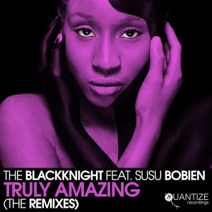 The BlackKnight, SuSu Bobien - Truly Amazing (The Remixes)