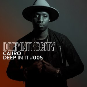 Caiiro - Deep In It 005 (Deep In The City)