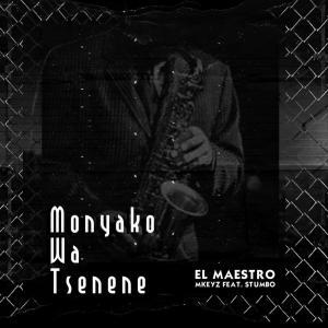 El Maestro & MKeyz - Monyako Wa Tsenene (feat. Stumbo)