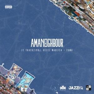 Killer Kau & Mr JazziQ - Amaneighbour (feat. Reece Madlisa, Zuma & ThackzinDJ)
