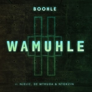 Boohle - Wamuhle (feat. Njelic, Ntokzin & De Mthuda)