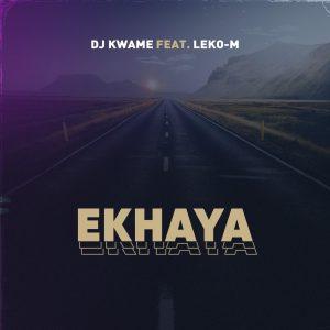 DJ Kwame - Ekhaya (feat. Leko M)