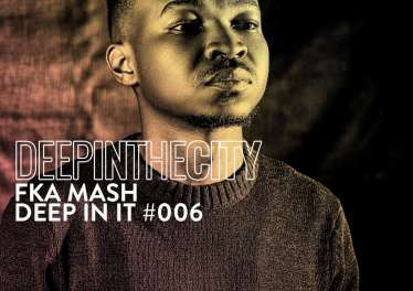 Fka Mash - Deep In It 006 (Deep In The City)