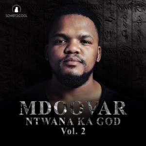 Mdoovar - Ntwana Ka God, Vol. 2