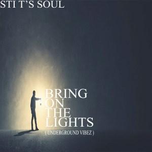 STI T's Soul - Bring on the Lights (Underground Vibez)