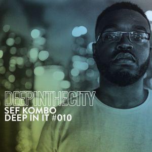 Sef Kombo - Deep In It #10 (Deep In The City)