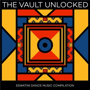 The Vault Unlocked: Eswatini Dance Music Compilation