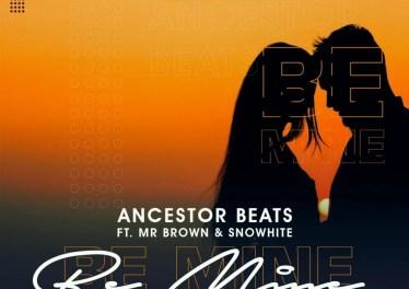 Ancestor Beats - Be Mine (feat. Mr Brown & Snowhite)