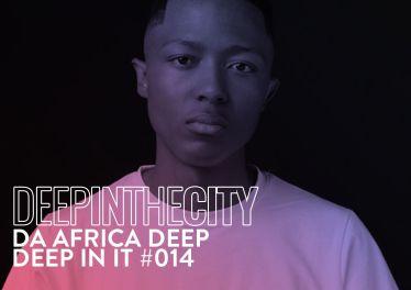 Da Africa Deep - Deep In It 014 (Deep In The City)