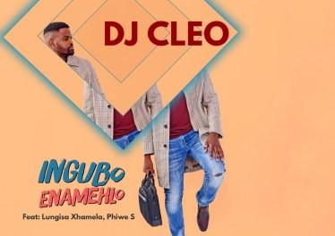 DJ Cleo - Ingubo Enamehlo (feat. Lungisa Xhamela & Phiwe S)