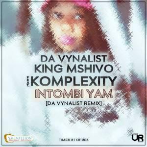 Da Vynalist, King Mshivo, Komplexity - Intombi Yam (Da Vynalist Remix)