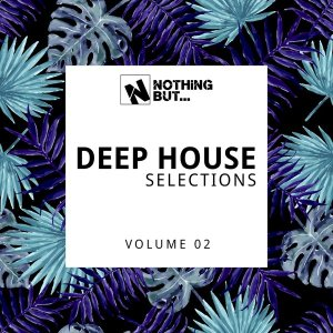 Nothing But... Deep House Selections, Vol. 02