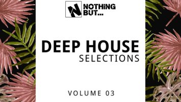 Nothing But... Deep House Selections, Vol. 03