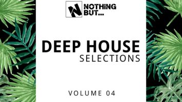 Nothing But… Deep House Selections, Vol. 04