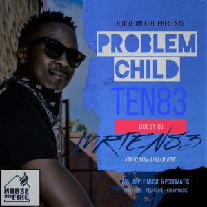Problem Child Ten83 - House On Fire Deep Sessions 29