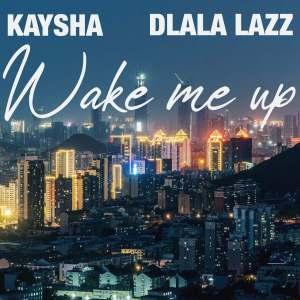 Kaysha & Dlala Lazz - Wake Me Up