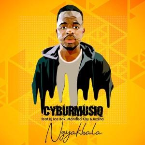 CyburmusiQ - Ngyakhala (feat. Dj Icebox, Mandisa Kay & Jozlina)
