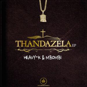 Heavy-K & Mbombi - Thandazela (feat. Lu Ngobo)