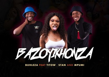Buhleza - Bazoyikhonza (feat. Mpumi, Titow & Stan)