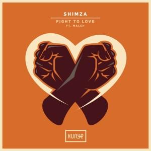 Shimza - Fight to Love (Radio Edit) (feat. Maleh)