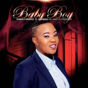 Shinely Greenz - Baby Boy (feat. Nokwazi, Dj Jabs & DJ Panther)