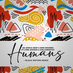 Da Africa Deep feat. Lyrik Shoxen & KJM Cornetist - Humans (Black Motion Remix)