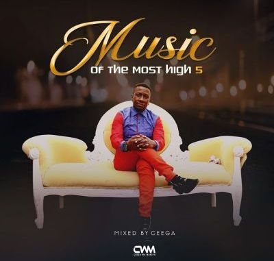 DOWNLOAD MP3 Ceega – Music Of The Most High Vol V Mix
