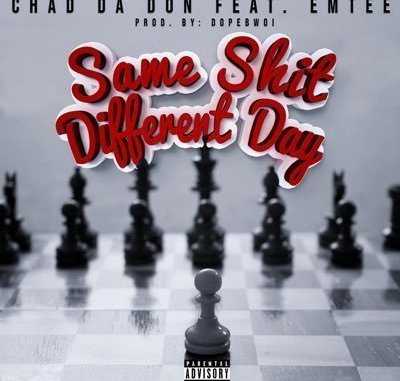 START NOW: Chad Da Don – Same Shit Different Day Ft. Emtee