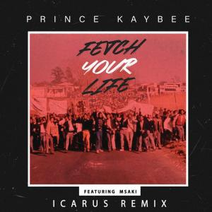 Prince Kaybee, Msaki – Fetch Your Life (Icarus Remix / Edit)