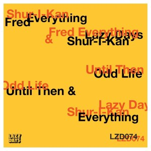 Shur-I-Kan & Fred Everything – Until Then / Odd Life EP