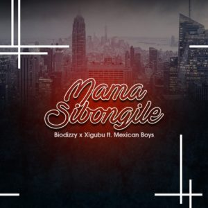 Download Biodizy & Xigubu – Mama Sibongile (feat. Mexican Boys) mp3 song download