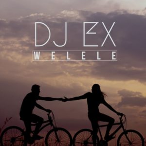 Download DJ Ex – Welele mp3 song download