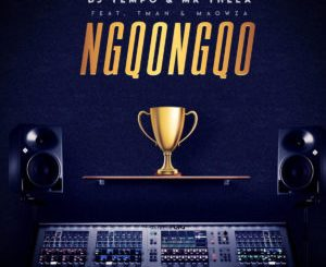Download DJ Tempo & Mr Thela – Ngqongqo (feat. TMAN & Ma Owza) mp3 song download