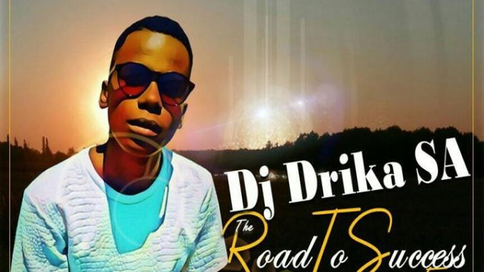 DOWNLOAD Dj Drika – The Road to Success MP3 SONG DOWNLOAD