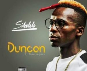 DOWNLOAD Duncan Sikelela Mp3 Ft Thee Legacy. mp3 music downloader