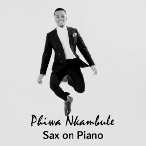 DOWNLOAD Phiwa Nkambule Sax on Piano Mp3 SONG DOWNLOAD