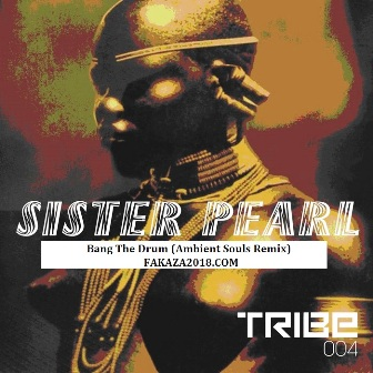 DOWNLOAD Sister Pearl – Bang The Drum (Ambient Souls Remix) Mp3 SONG Download