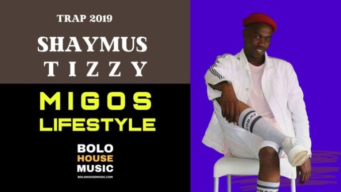 Shaymus Tizzy arrives with this Bolo House Music called Migos Lifestyle (New Trap 2019).