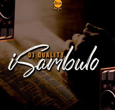 DOWNLOAD DJ Quality – Isambulo MP3 SONG DOWNLOAD