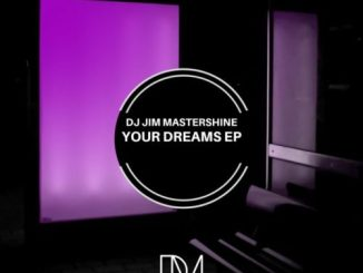 DJ Jim Mastershine – Your Dreams EP