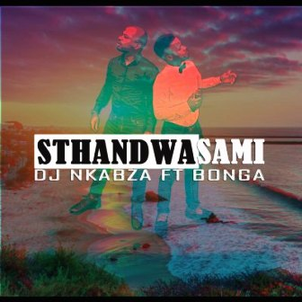 DOWNLOAD DJ Nkabza Sthandwa Sami Ft. Bonga Mp3 SONG DOWNLOAD