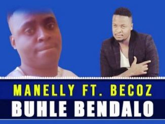 Download Manelly Ft Becoz – Buhle Bendalo Mp3 song Download