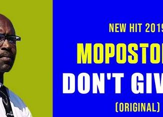 Mopostola T – Don't Give Up Mp3 SONG Download