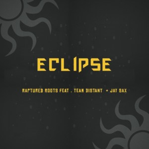Raptured Roots – Eclipse Ft. Team Distant & Jay Sax